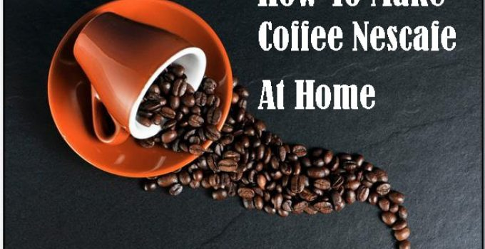 How to make Coffee Nescafe at home in 2021