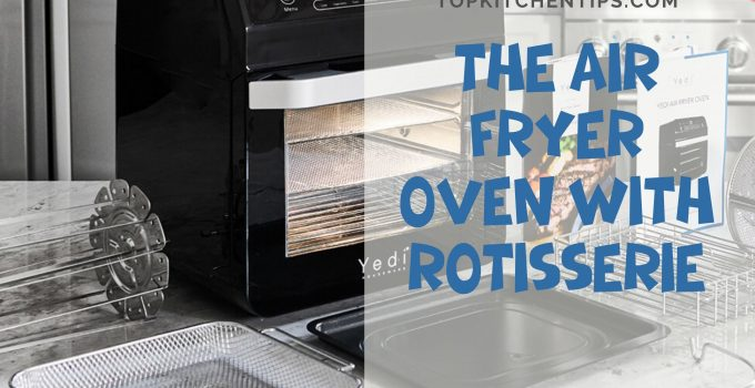The air fryer oven with rotisserie